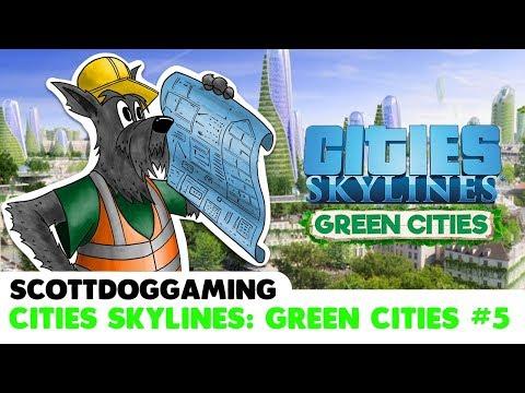 CITIES SKYLINES GREEN CITIES - EP 05 - SCOTTDOGGAMING