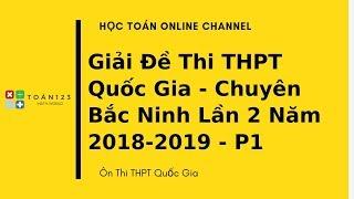 Giải đề thi thử môn Toán THPT Quốc Gia Chuyên Bắc Ninh lần 2 năm 2018-2019 - P1