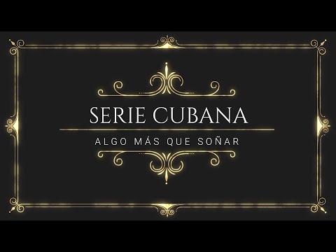 "SERIE CUBANA ""ALGO MÁS QUE SOÑAR""/Trailer cronológico."