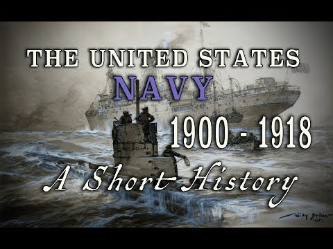 The United States Navy During WW1 - 1900 To 1918 - A Short History