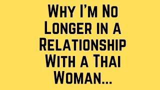 Why I'm No Longer in a Relationship With a Thai Woman