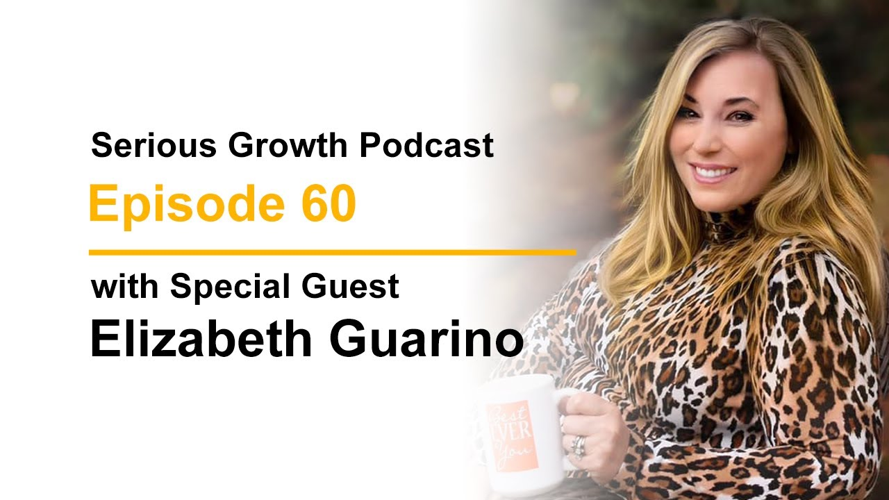 BEY Founder, Elizabeth Hamilton-Guarino on Serious Growth Podcast