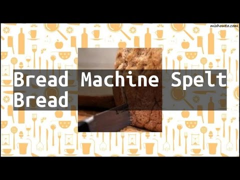 Recipe Bread Machine Spelt Bread