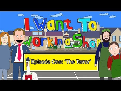 I Want To Work In A Shop Ep1 - 'The Terror'