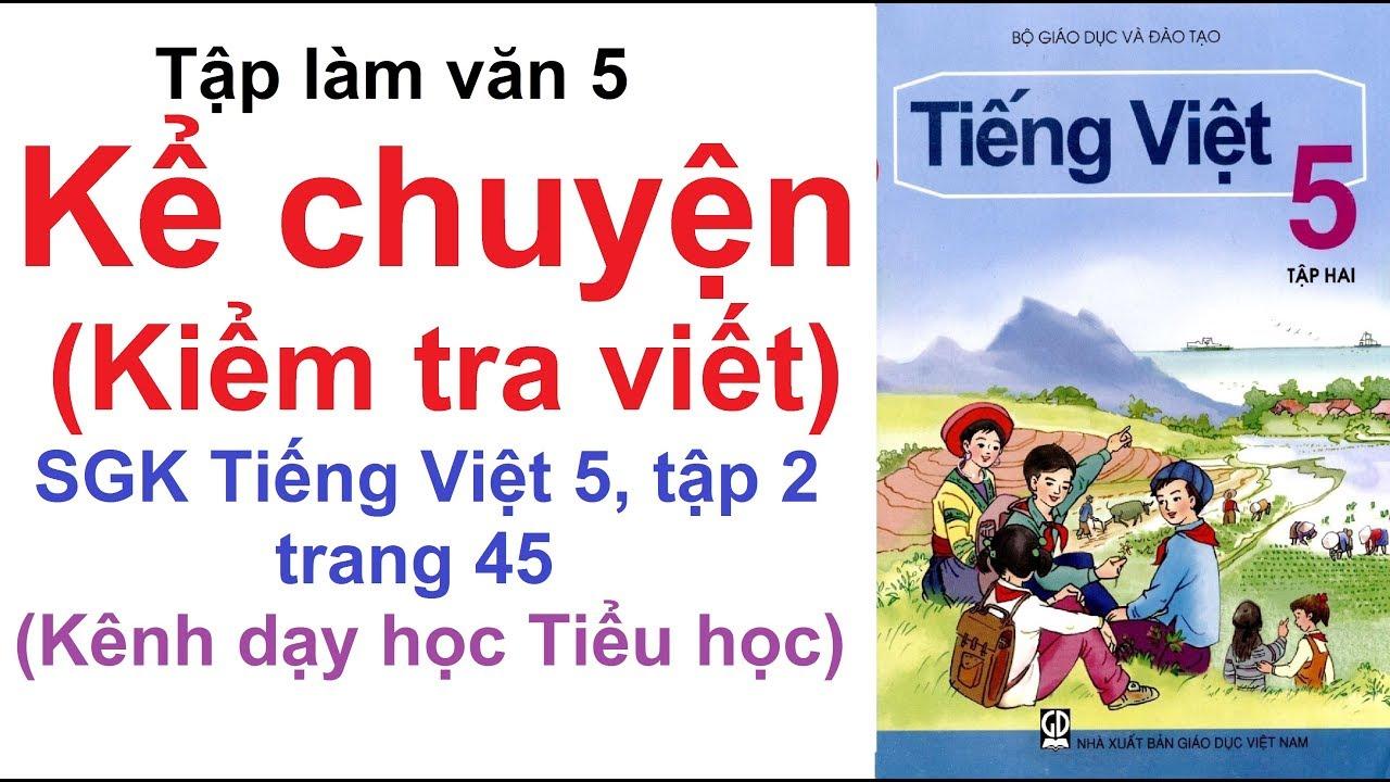 Tập làm văn lớp 5 tuần 22 - Kể chuyện (Kiểm Tra Viết) - SGK Tiếng Việt lớp 5 trang 45