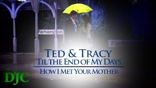 HIMYM-Ted & Tracy-Til the End of My Days