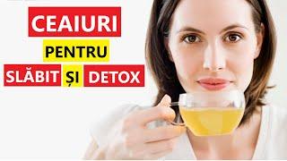 ceai de detoxifiere si slabit)