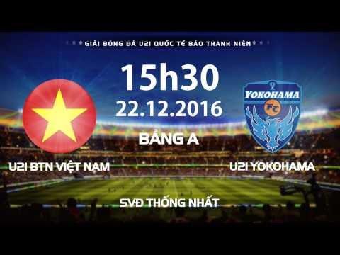 FULL | U21 BTN VIỆT NAM - YOKOHAMA | GIẢI BÓNG ĐÁ U21 QUỐC TẾ BÁO THANH NIÊN 2016