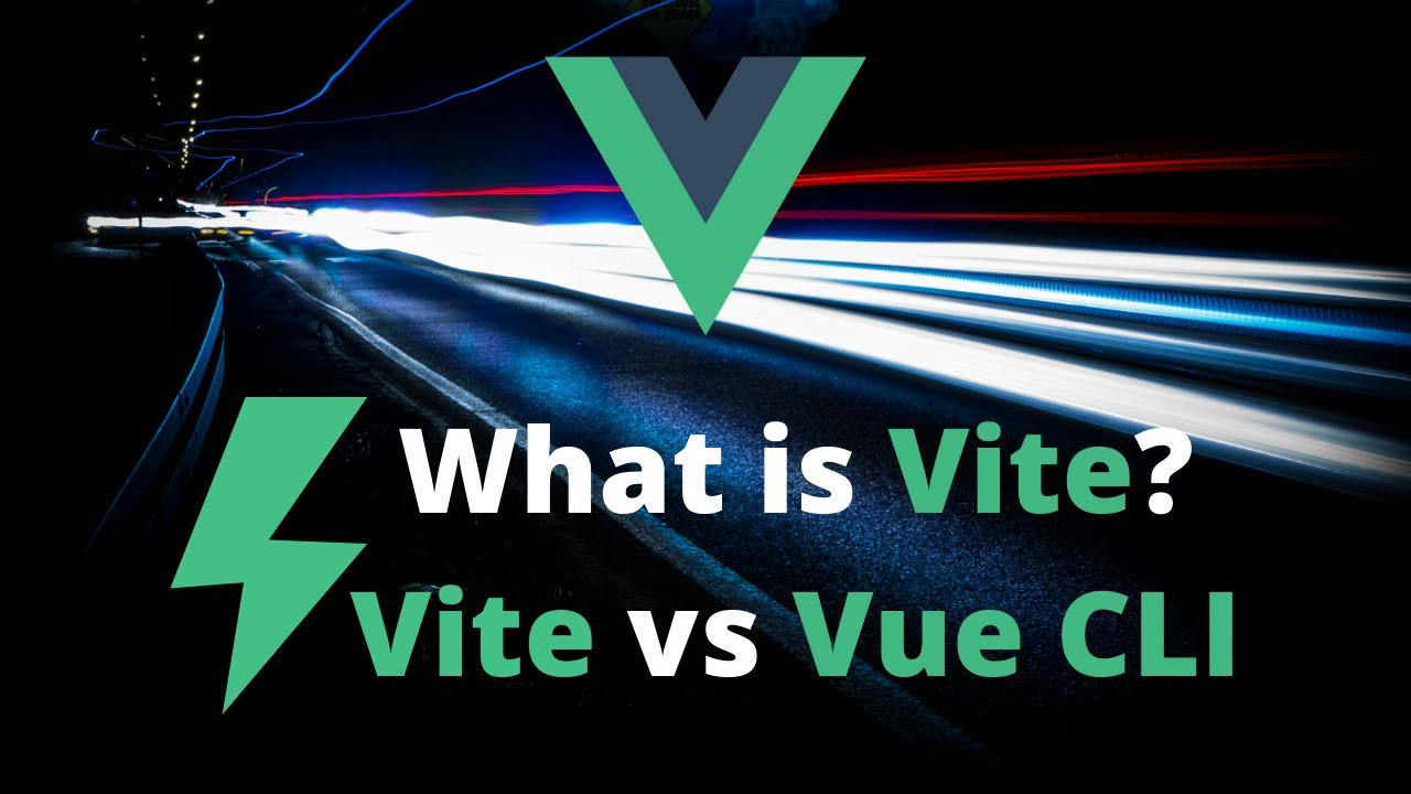 What is Vue Vite ⚡?   Superpowered Vue   Vite vs Vue CLI