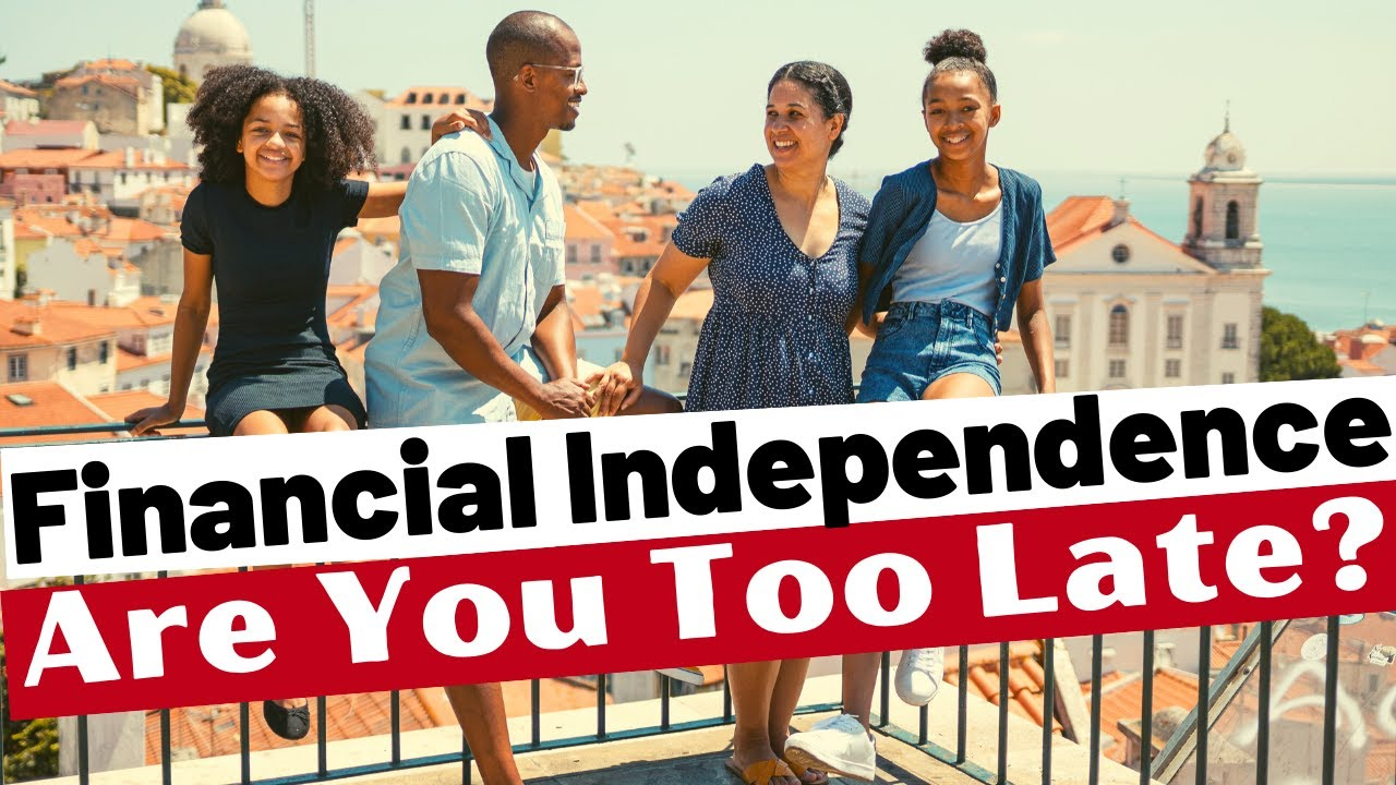 Starting Financial Independence Late? - Our Message To YOU