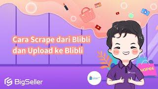4-2. Cara Scrape dari Blibli  dan Upload ke Blibli--BigSeller screenshot 2