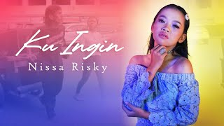 Nissa Risky - Ku Ingin  [ Official Music Video ]