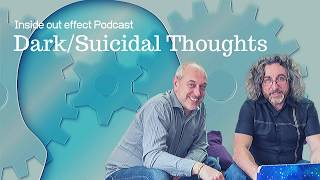 Inside Out Effect Podcast Episode 23 - Dark Thoughts and Feeling Suicidal
