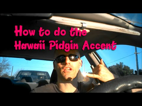 How to Perform The Hawaii Pidgin Accent