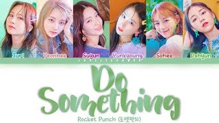 Rocket Punch (로켓펀치) – Do Something (선을 넘어) Lyrics (Color Coded Han/Rom/Eng)