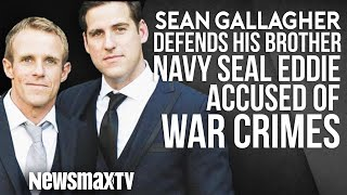 Sean Gallagher defends his brother, Navy Seal Eddie, Accused of War Crimes