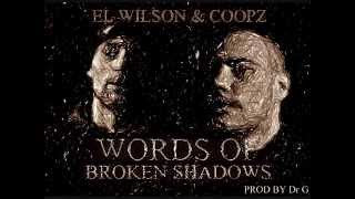 El Wilson & Coopz - Words Of Broken Shadows ( Prod By Dr G )