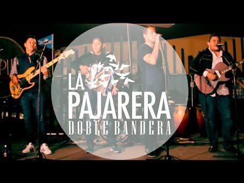 La Pajarera - Doble Bandera / (En Vivo) 2016 #CancionesViejitas