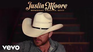 Justin Moore - Someday I Gotta Quit (Audio)