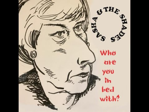 SASHA & THE SHADES: WHO ARE YOU IN BED WITH (MRS MAY)