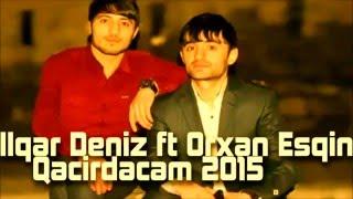 Ilqar Deniz ft Orxan Esqin Qacirdacam 2015 Yep Yeni