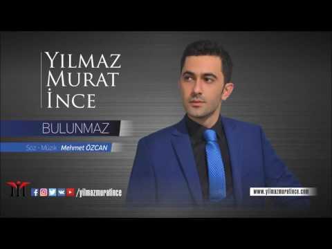 Yılmaz Murat İnce - Bulunmaz © 2016