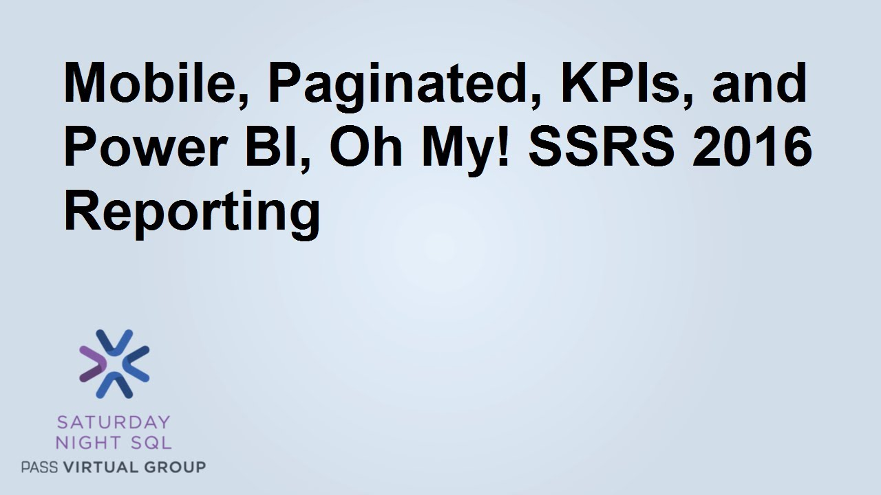 Mobile, Paginated, KPIs, and Power BI, Oh My! SSRS 2016 Reporting