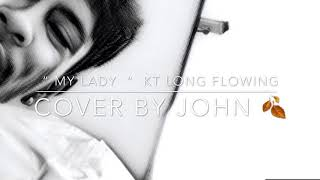 My lady - KT Long Flowing  ( Cover John )