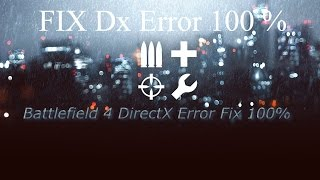 كيفية إصلاح Battlefield 4 [Direct X خطأ Fix]|[مجاني + تحميل]