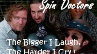 Watch Spin Doctors Bigger I Laugh The Harder I Cry video