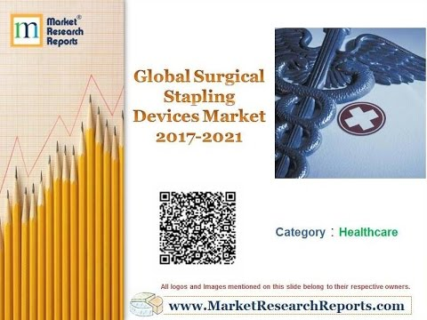 Global Surgical Stapling Devices Market 2017 - 2021