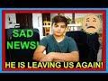 SAD NEWS!   HE'S LEAVING US AGAIN!   Q&A!