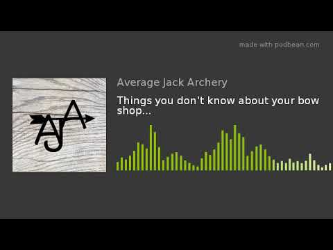 Things You DON'T KNOW About Your Bow Shop... | Episode 1