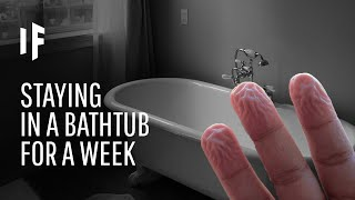 What Happens If Y๐u Don't Leave the Bathtub for a Week?