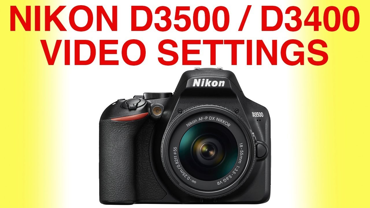 Nikon D3500 best video settings for beginners (and the D3400)