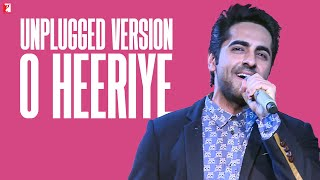 Ayushmann Khurrana - O Heeriye - (Unplugged Version)