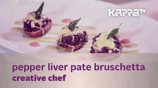 Creative Chef - Pepper Liver Pate Bruschetta (the Leela) - Kappa Tv