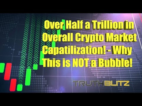 Over Half a Trillion Dollars in Overall Crypto Market Capitalization - Why This is NOT a Bubble!
