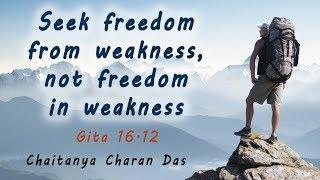Baixar Seek freedom from weakness, not freedom in weakness | Gita 16 12 | Chaitanya Charan