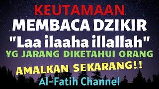 Download KEUTAMAAN & KHASIAT MEMBACA DZIKIR TAHLIL 'LAA ILAHA ILLALLAH' YG JARANG DIKETAHUI   Manfaat Dzikir.