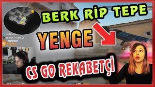 BERK RİP TEPE YENGE İLE CS GO REKABETÇİ