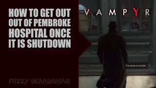 VAMPYR - How to Get Out of Pembroke Hospital (Once it is Shut Down)