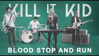 Kill It Kid - Blood Stop And Run [Official Music Video]