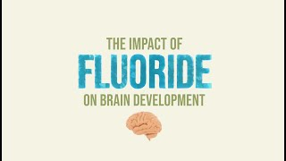 The Impact of FLUORIDE on the Developing Brain