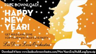 AULD LANG SYNE! FREE DOWNLOAD FROM LES DEUX LOVE ORCHESTRA! HAPPY NEW YEAR!