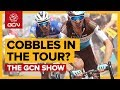 Do Cobbles Have A Place In The Tour de France? | The GCN Show Ep. 288