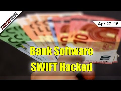 SWIFT Banking Software Hacked - Threat Wire