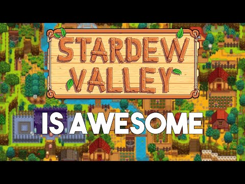Why Stardew Valley Is So Awesome