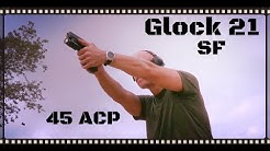 Glock 21SF: 45 ACP Big Bore Glock Review (HD)