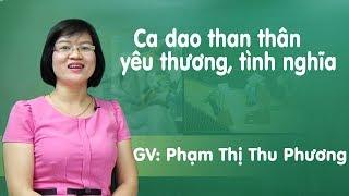 Ca dao than thân yêu thương, tình nghĩa – tiết 2 - Ngữ Văn 10 - Cô Phạm Thị Thu Phương